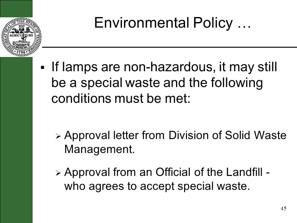44 Environmental Policy … If test verifies that lamps are non- hazardous - Can lamps go to the landfill? … Well not exactly. It may be considered a sp