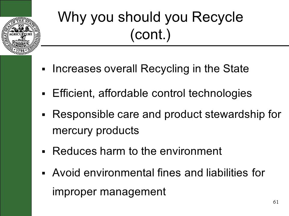 60 Why you should Recycle Lower costs Similar or better performance Easier to meet regulatory requirements Reduced pollutant emissions Better worker p