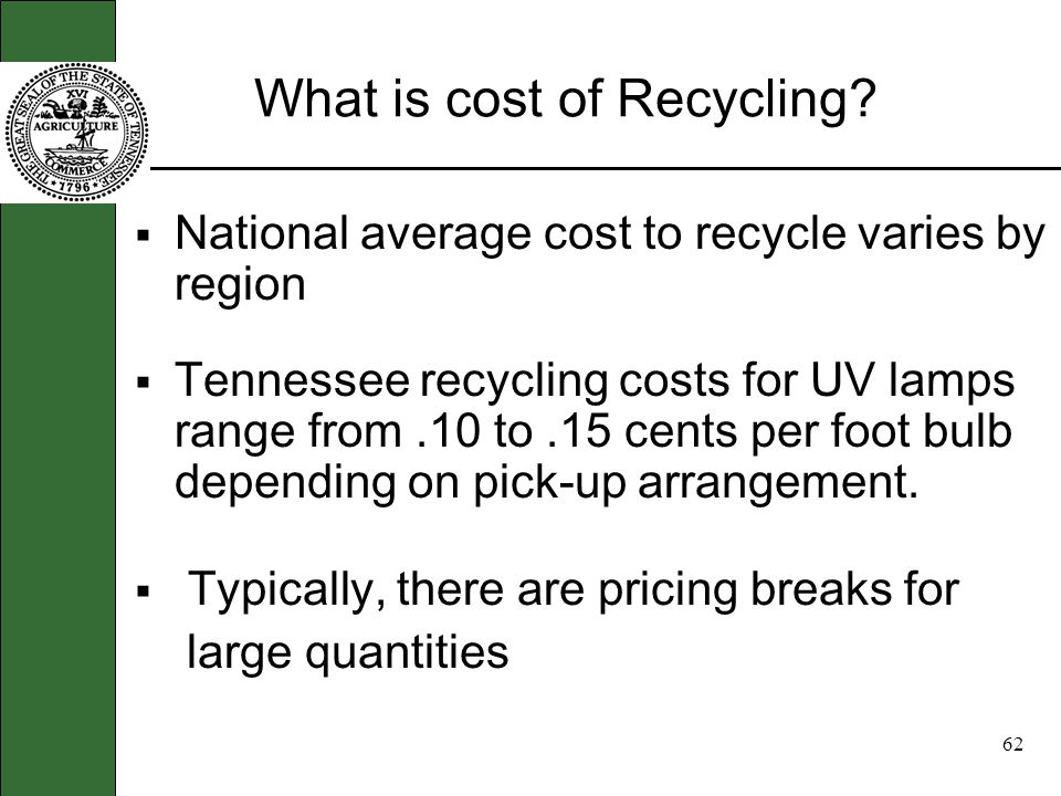 61 Why you should you Recycle (cont.) Increases overall Recycling in the State Efficient, affordable control technologies Responsible care and product stewardship for mercury products Reduces harm to the environment Avoid environmental fines and liabilities for improper management