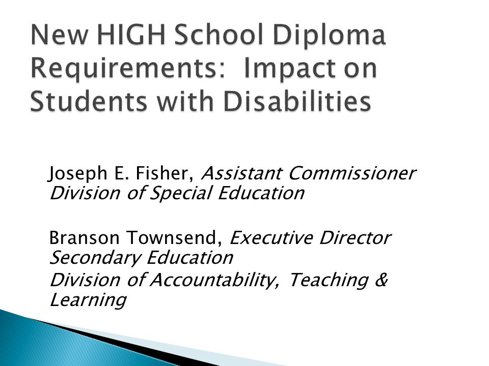 Joseph E. Fisher, Assistant Commissioner Division of Special Education Branson Townsend, Executive Director Secondary Education Division of Accountabi