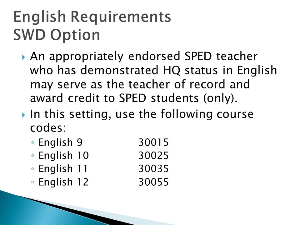 An appropriately endorsed SPED teacher who has demonstrated HQ status in English may serve as the teacher of record and award credit to SPED students (only).