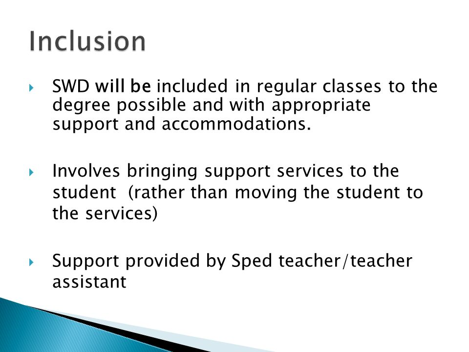 SWD will be included in regular classes to the degree possible and with appropriate support and accommodations.