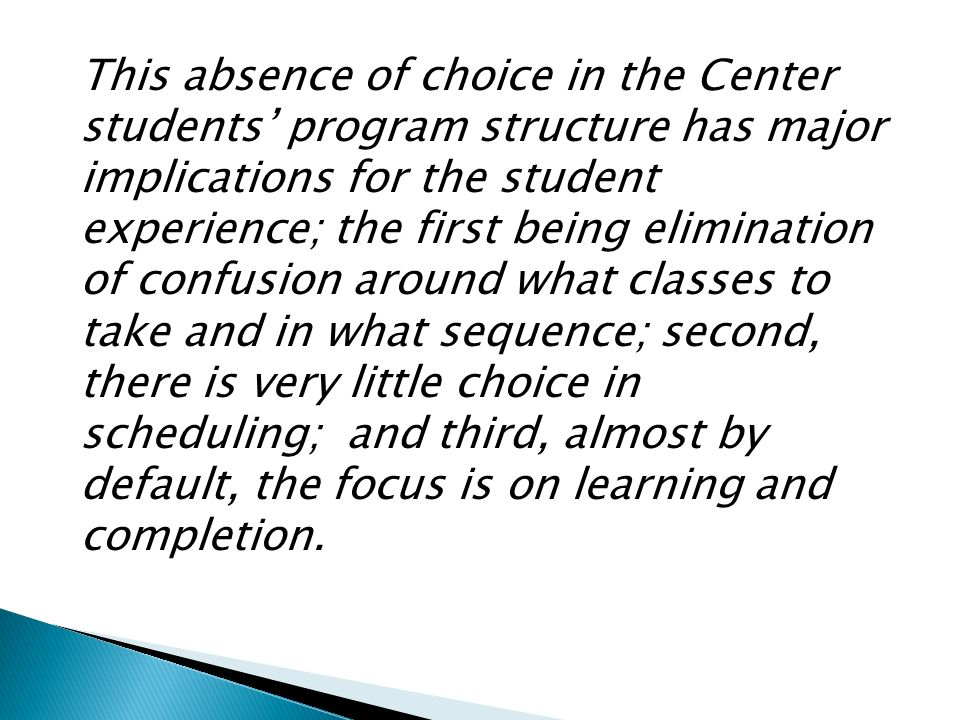 Program descriptions often include the promise that students will learn by doing and the promise that the program will prepare students to have the right skills to succeed in the workplace and build a career; learning takes place in environments that are as closely modeled as feasible on real work environments with work environment expectations.