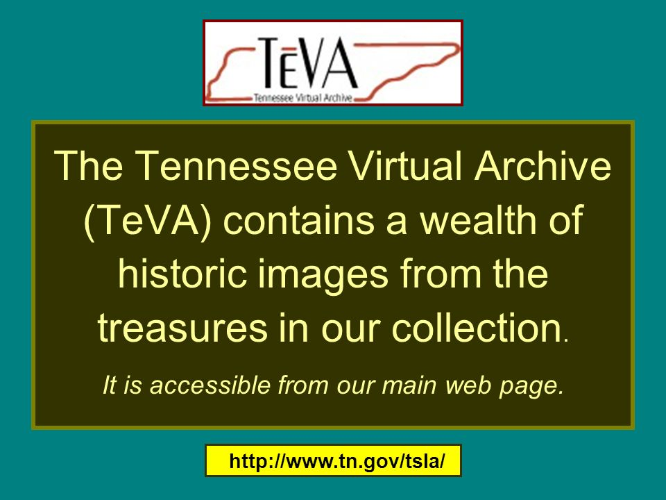TeVA: The Tennessee Virtual Archive (TeVA) contains a wealth of historic images from the treasures in our collection. It is accessible from our main w