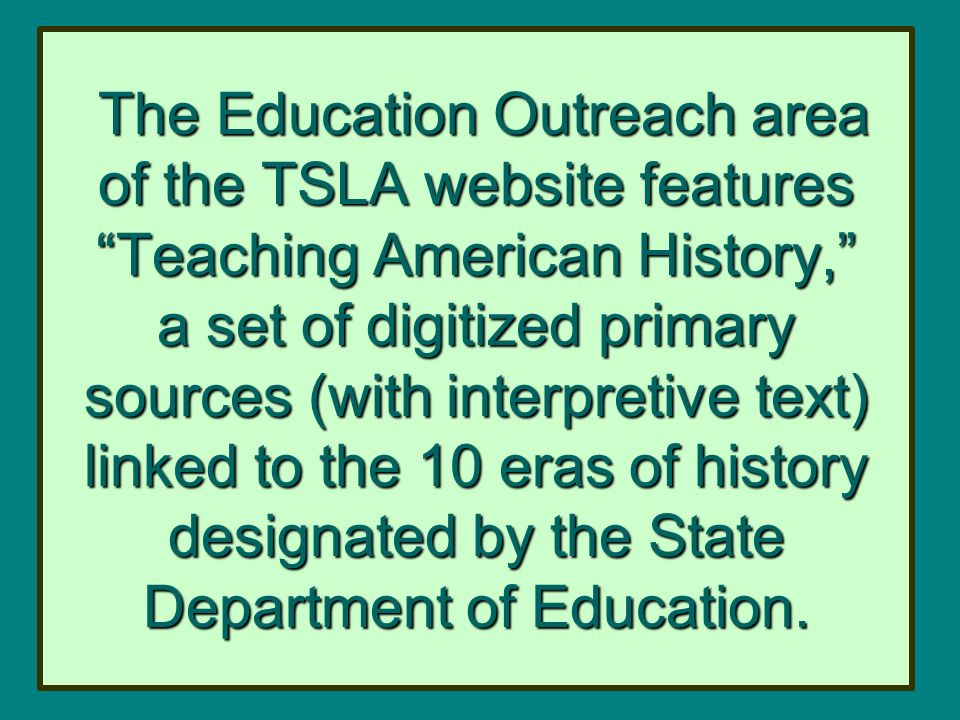 The Education Outreach area of the TSLA website features Teaching American History, a set of digitized primary sources (with interpretive text) linked