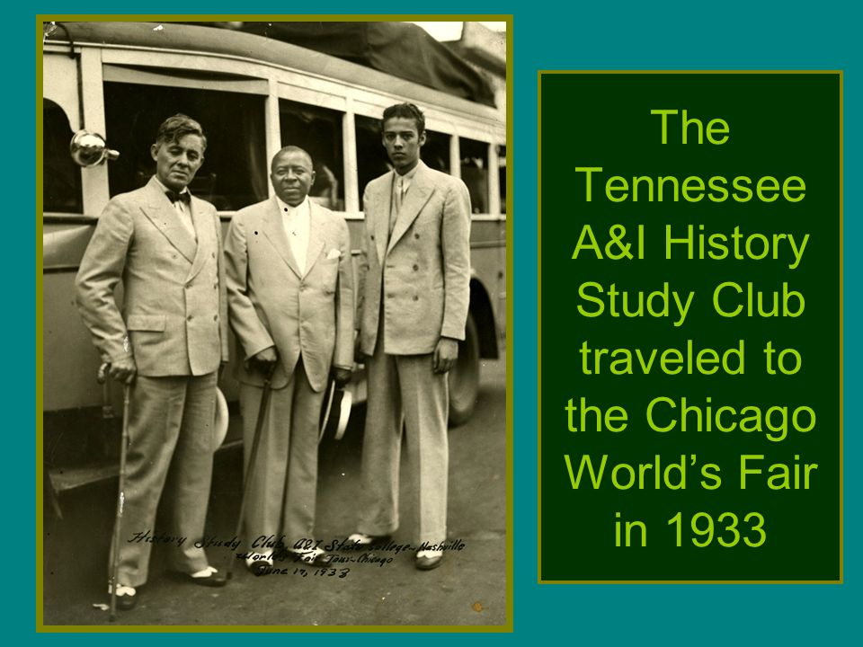 The Tennessee A&I History Study Club traveled to the Chicago Worlds Fair in 1933