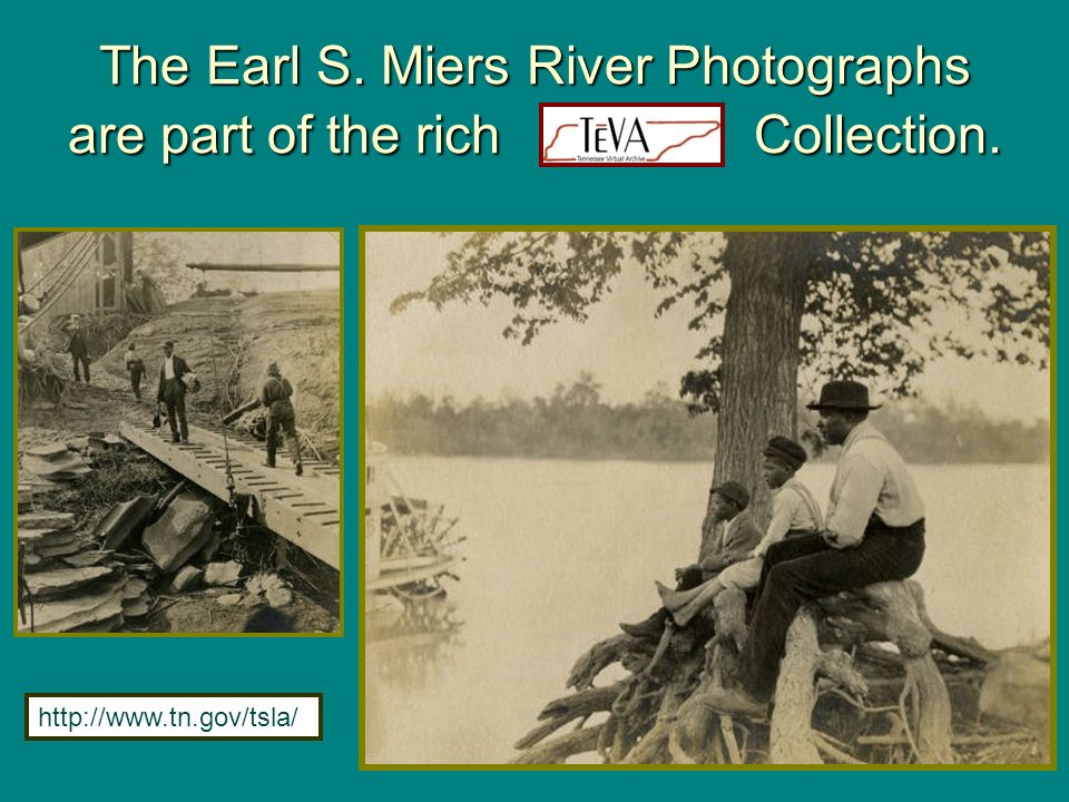 The Earl S. Miers River Photographs are part of the rich TeVA Collection. http://www.tn.gov/tsla/