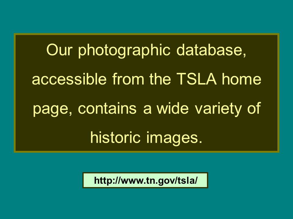 Our photographic database, accessible from the TSLA home page, contains a wide variety of historic images. http://www.tn.gov/tsla/