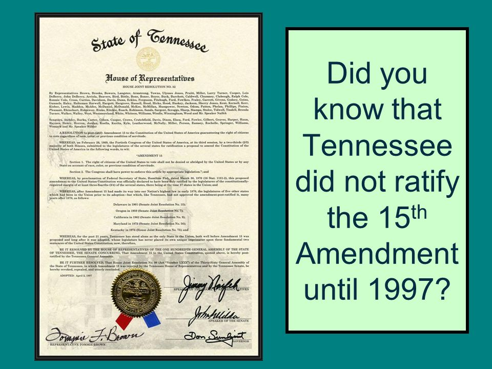 Did you know that Tennessee did not ratify the 15 th Amendment until 1997?
