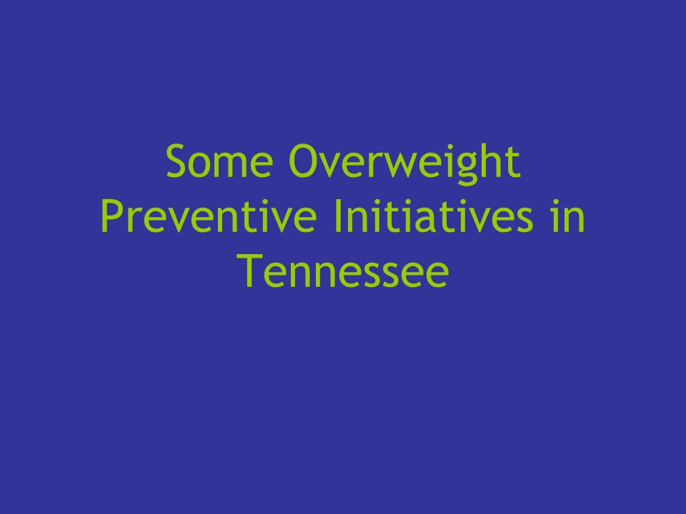Some Overweight Preventive Initiatives in Tennessee