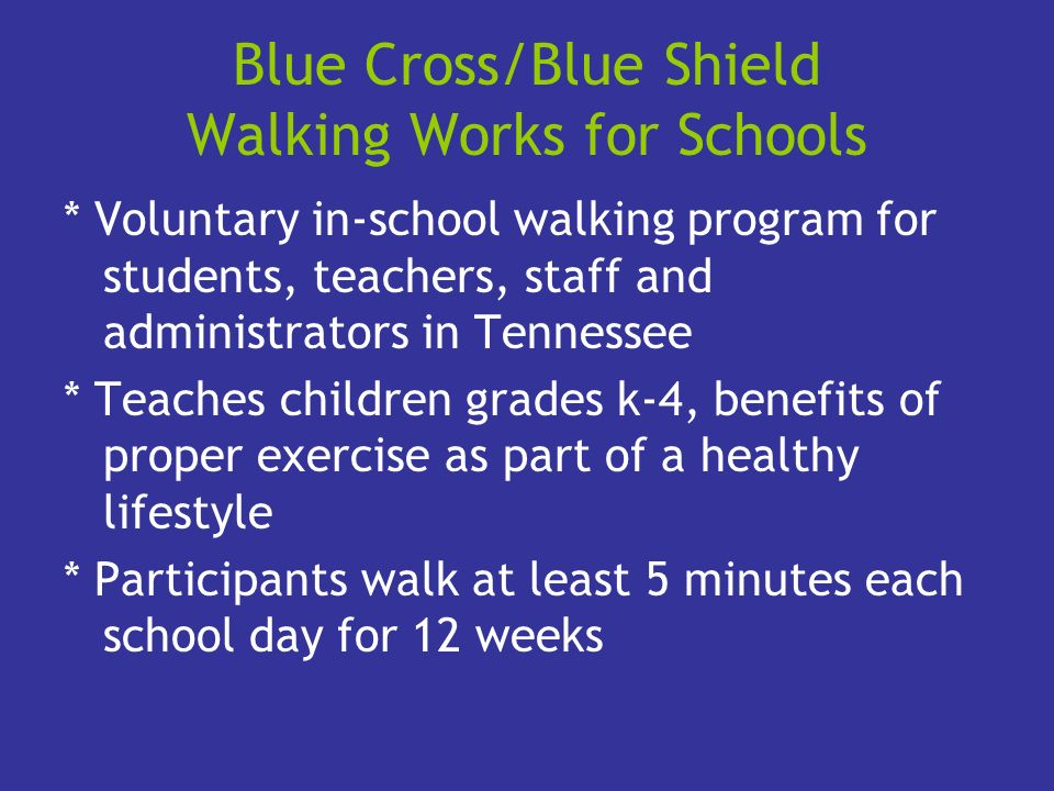 Blue Cross/Blue Shield Walking Works for Schools * Voluntary in-school walking program for students, teachers, staff and administrators in Tennessee *