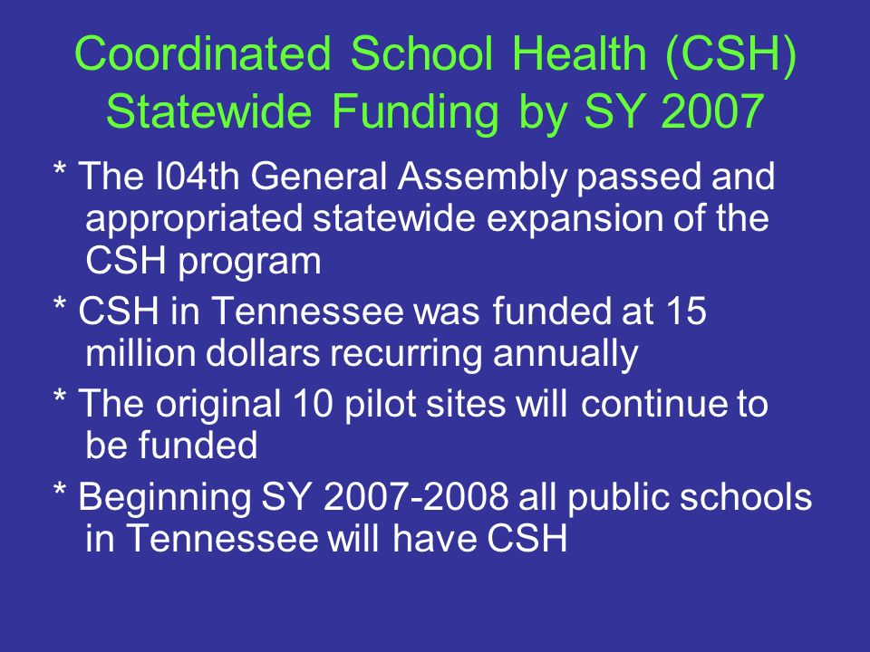 Coordinated School Health (CSH) Statewide Funding by SY 2007 * The l04th General Assembly passed and appropriated statewide expansion of the CSH progr