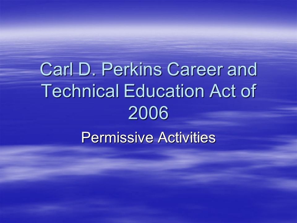 Carl D. Perkins Career and Technical Education Act of 2006 Permissive Activities