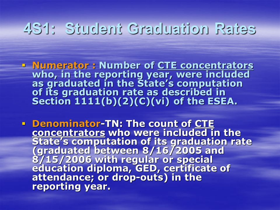 4S1: Student Graduation Rates Numerator : Number of CTE concentrators who, in the reporting year, were included as graduated in the States computation of its graduation rate as described in Section 1111(b)(2)(C)(vi) of the ESEA.