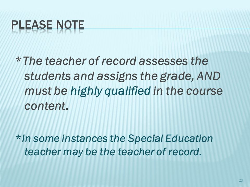 *The teacher of record assesses the students and assigns the grade, AND must be highly qualified in the course content. *In some instances the Special