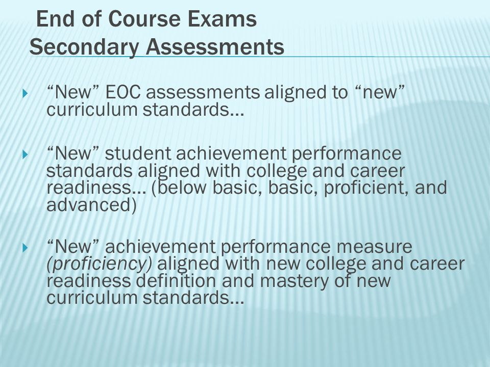 New EOC assessments aligned to new curriculum standards… New student achievement performance standards aligned with college and career readiness… (bel
