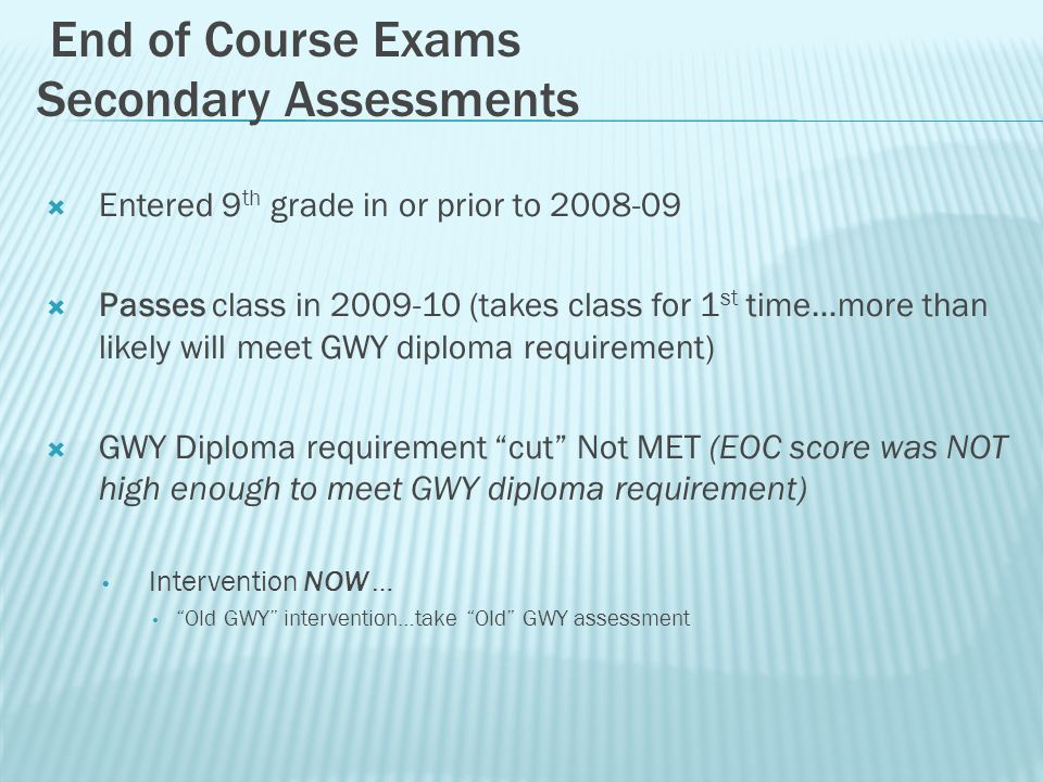 Entered 9 th grade in or prior to 2008-09 Passes class in 2009-10 (takes class for 1 st time…more than likely will meet GWY diploma requirement) GWY D