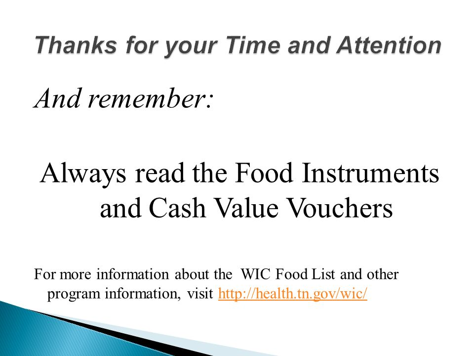 And remember: Always read the Food Instruments and Cash Value Vouchers For more information about the WIC Food List and other program information, visit