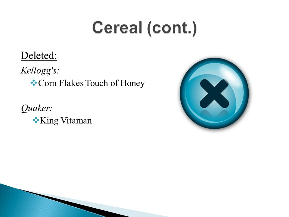 Deleted: Kellogg s: Corn Flakes Touch of Honey Quaker: King Vitaman