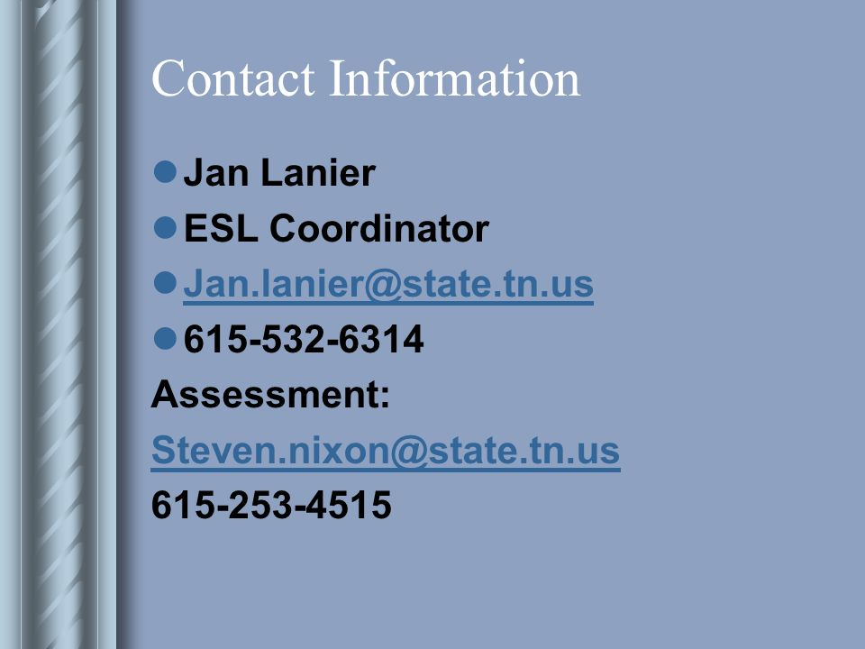 Contact Information Jan Lanier ESL Coordinator Jan.lanier@state.tn.us 615-532-6314 Assessment: Steven.nixon@state.tn.us 615-253-4515