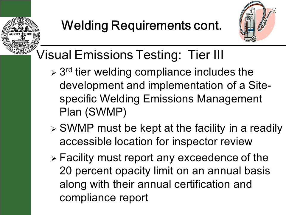 Welding Requirements cont. Visual Emissions Testing: Tier III 3 rd tier welding compliance includes the development and implementation of a Site- spec