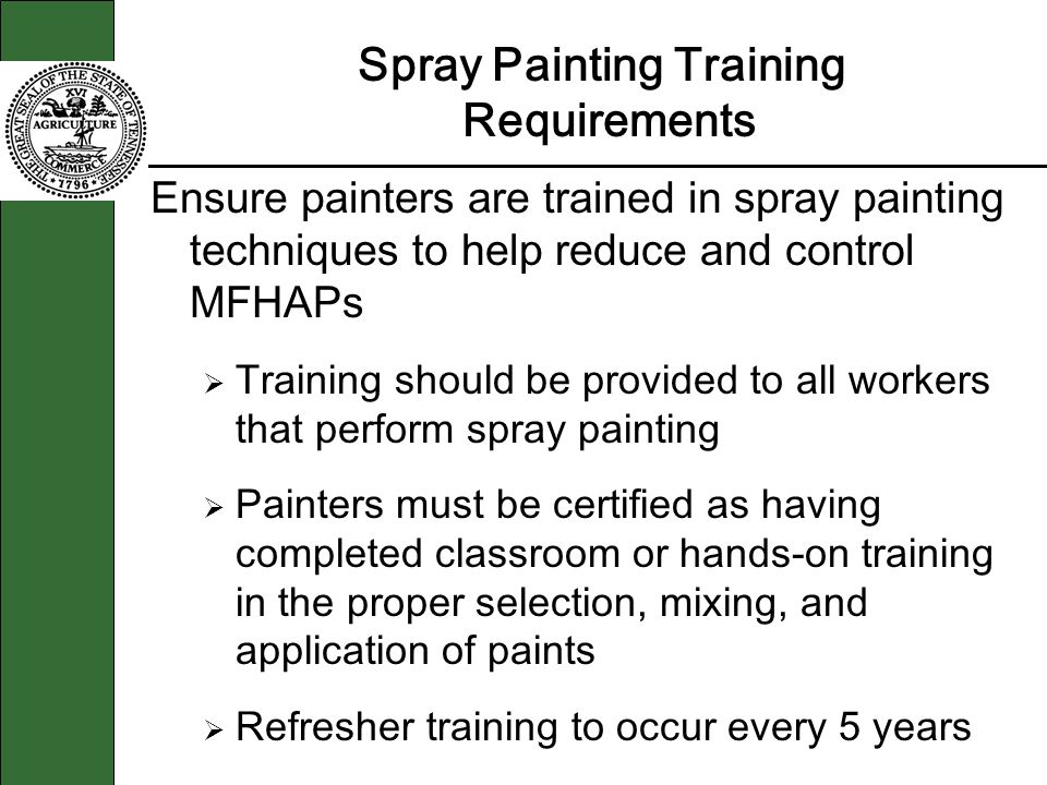 Spray Painting Training Requirements Ensure painters are trained in spray painting techniques to help reduce and control MFHAPs Training should be pro