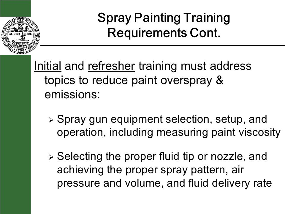 Spray Painting Training Requirements Cont. Initial and refresher training must address topics to reduce paint overspray & emissions: Spray gun equipme