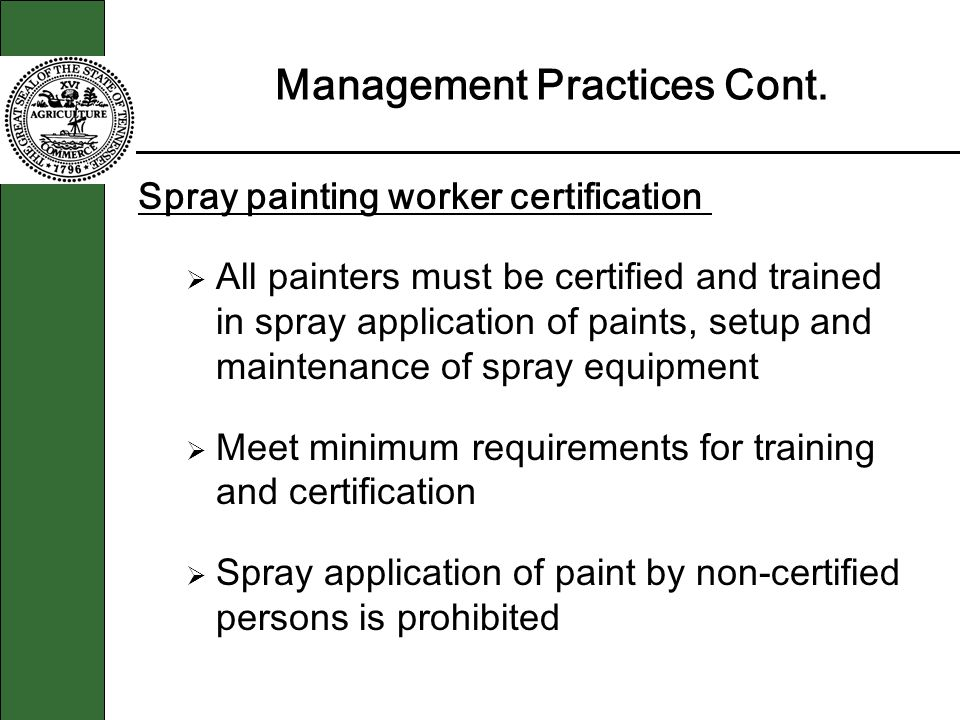 Management Practices Cont. Spray painting worker certification All painters must be certified and trained in spray application of paints, setup and ma