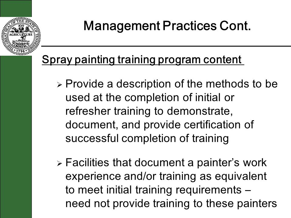 Management Practices Cont. Spray painting training program content Provide a description of the methods to be used at the completion of initial or ref