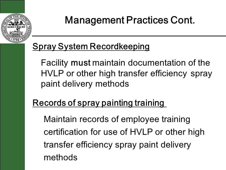 Management Practices Cont. Spray System Recordkeeping Facility must maintain documentation of the HVLP or other high transfer efficiency spray paint d
