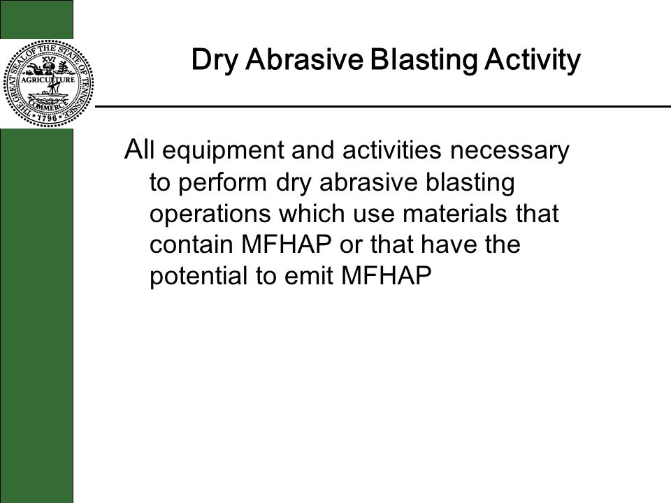 Dry Abrasive Blasting Activity Al l equipment and activities necessary to perform dry abrasive blasting operations which use materials that contain MFHAP or that have the potential to emit MFHAP