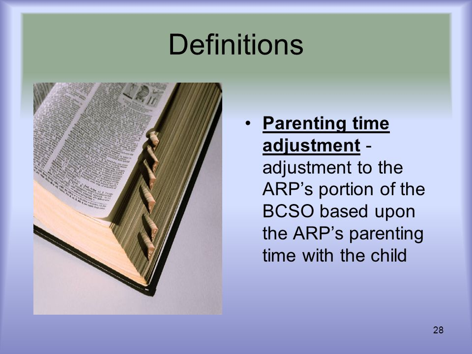 28 Definitions Parenting time adjustment - adjustment to the ARPs portion of the BCSO based upon the ARPs parenting time with the child