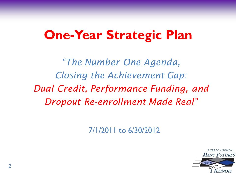 One-Year Strategic Plan The Number One Agenda, Closing the Achievement Gap: Dual Credit, Performance Funding, and Dropout Re-enrollment Made Real 7/1/2011 to 6/30/2012 2