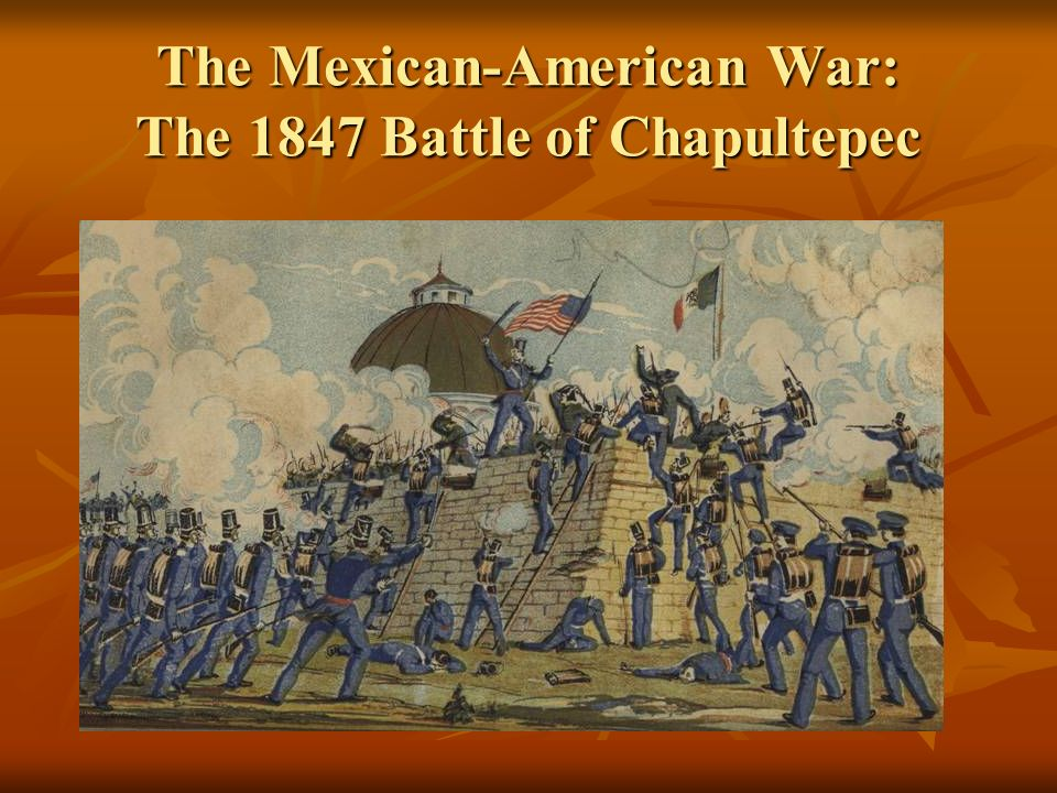 The Mexican-American War: The 1847 Battle of Chapultepec