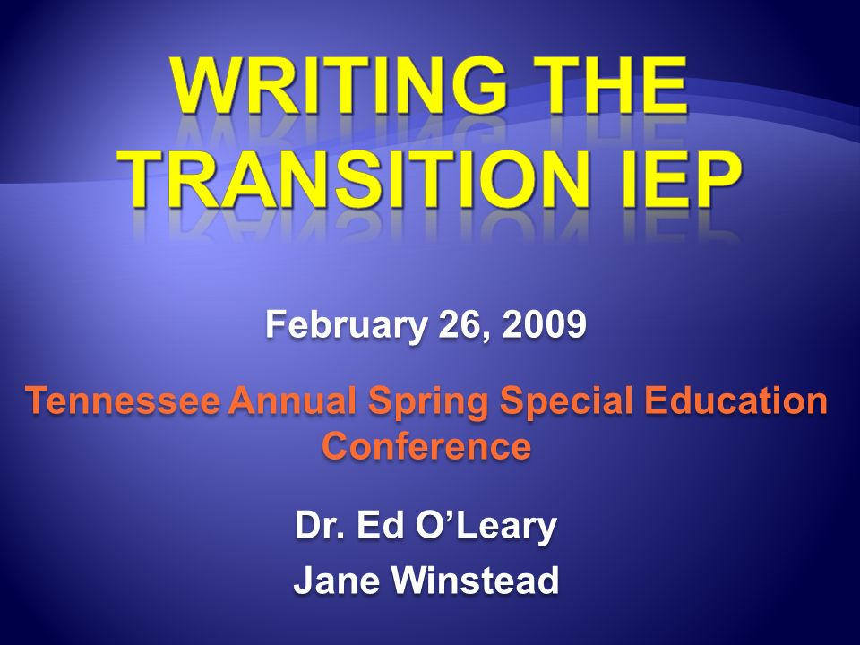 February 26, 2009 Tennessee Annual Spring Special Education Conference Dr. Ed OLeary Jane Winstead February 26, 2009 Tennessee Annual Spring Special E