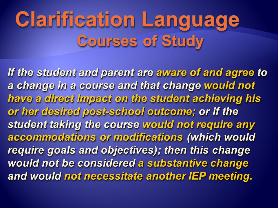 If the student and parent are aware of and agree to a change in a course and that change would not have a direct impact on the student achieving his o