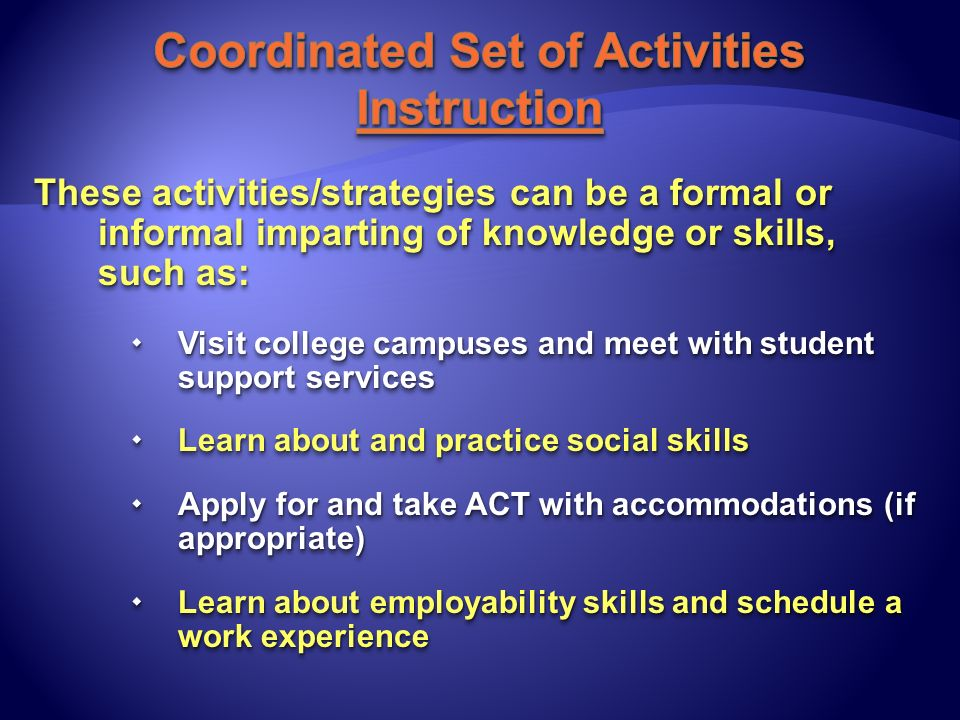 These activities/strategies can be a formal or informal imparting of knowledge or skills, such as: Visit college campuses and meet with student suppor
