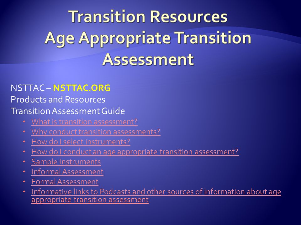 NSTTAC – NSTTAC.ORG Products and Resources Transition Assessment Guide What is transition assessment? Why conduct transition assessments? How do I sel