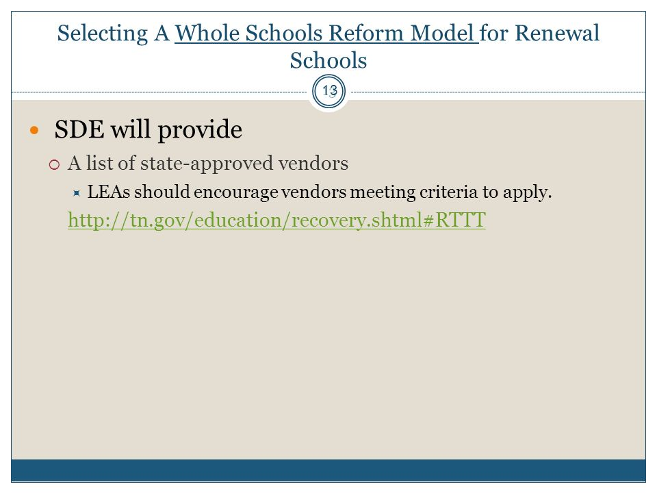 Selecting A Whole Schools Reform Model for Renewal Schools SDE will provide A list of state-approved vendors LEAs should encourage vendors meeting criteria to apply.