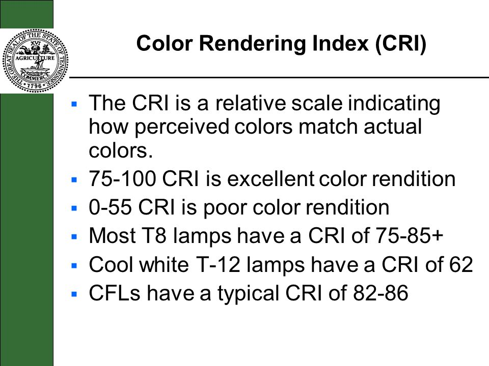 Color Rendering Index (CRI) The CRI is a relative scale indicating how perceived colors match actual colors. 75-100 CRI is excellent color rendition 0