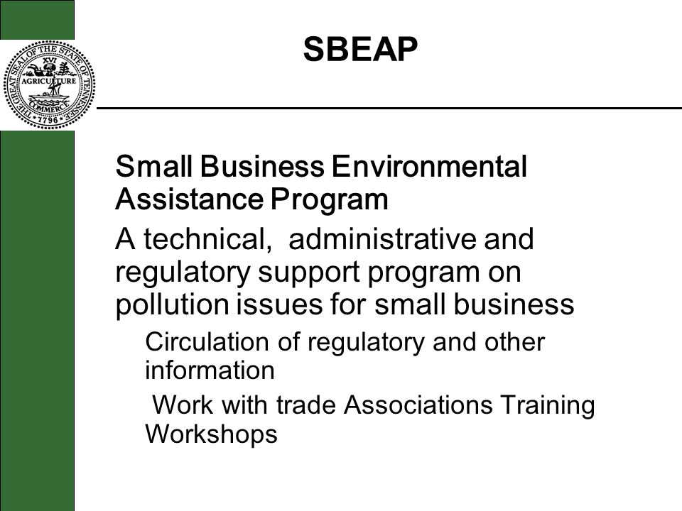 § Small Business Environmental Assistance Program Permitting Assistance Explaining Clean Air Act Amendment Requirements Notifying affected industry of new regulations Help with technical & compliance problems SBEAP