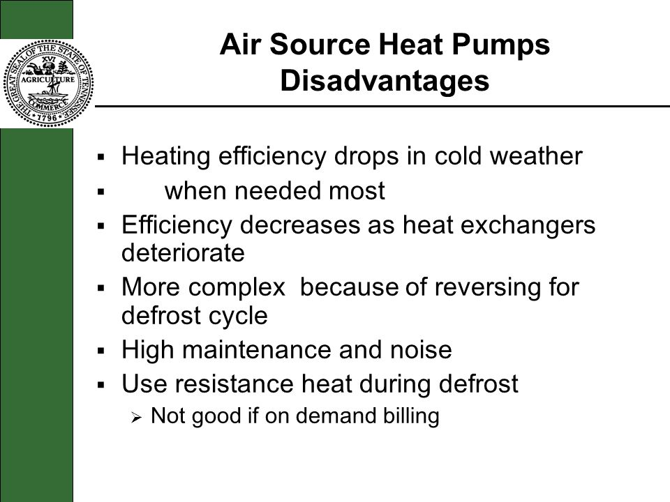 Air Source Heat Pumps Disadvantages Heating efficiency drops in cold weather when needed most Efficiency decreases as heat exchangers deteriorate More