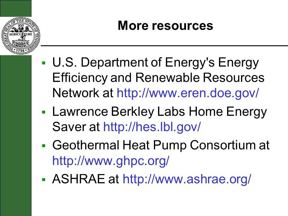 More resources U.S. Department of Energy's Energy Efficiency and Renewable Resources Network at http://www.eren.doe.gov/ Lawrence Berkley Labs Home En