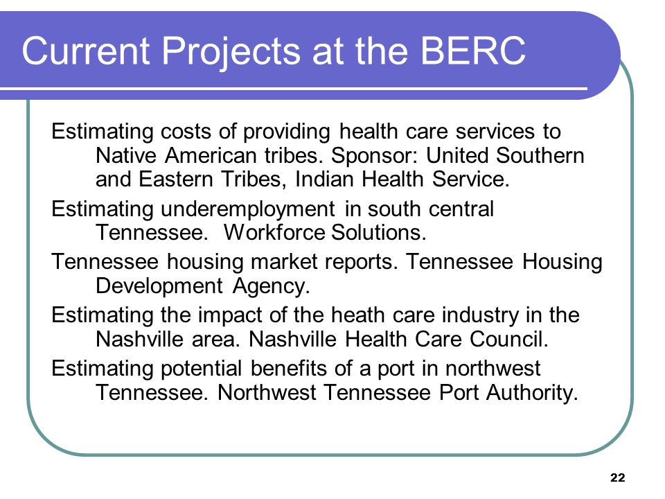 22 Current Projects at the BERC Estimating costs of providing health care services to Native American tribes.