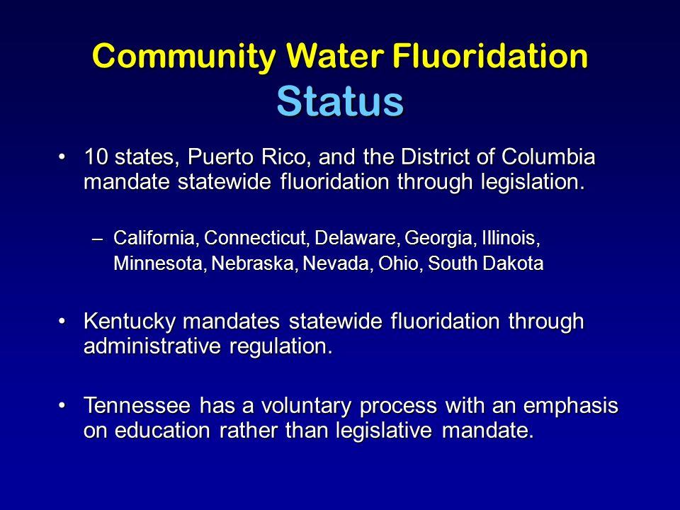 10 states, Puerto Rico, and the District of Columbia mandate statewide fluoridation through legislation.10 states, Puerto Rico, and the District of Columbia mandate statewide fluoridation through legislation.