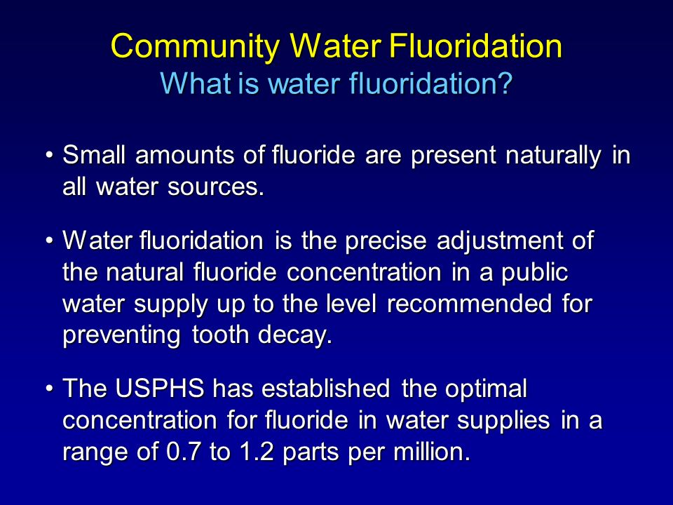 Community Water Fluoridation What is water fluoridation.