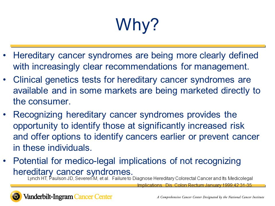 The hope is that increased surveillance and/or interventions may identify cancers early or reduce the risk of cancers.