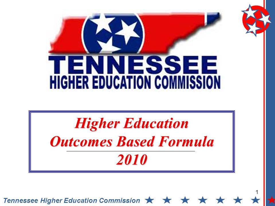 1 Tennessee Higher Education Commission Higher Education Outcomes Based Formula 2010