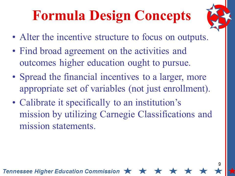 9 Tennessee Higher Education Commission Formula Design Concepts Alter the incentive structure to focus on outputs.