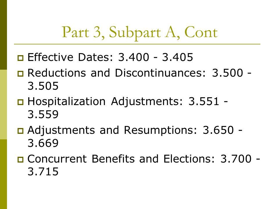 Part 3, Subpart A, Cont Effective Dates: 3.400 - 3.405 Reductions and Discontinuances: 3.500 - 3.505 Hospitalization Adjustments: 3.551 - 3.559 Adjust